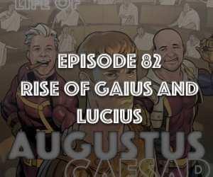 Augustus Caesar #82 – The Rise Of Gaius and Lucius