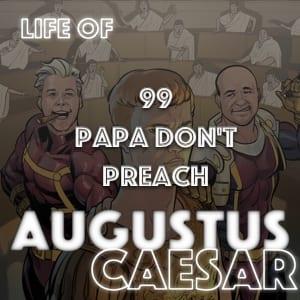 Augustus Caesar #99 – Papa Don't Preach
