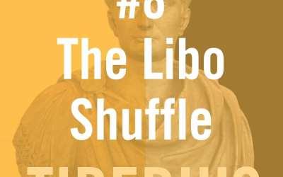 Tiberius Caesar #8 – The Libo Shuffle