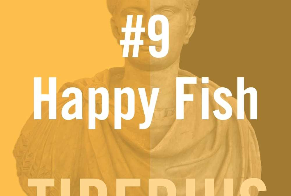 Tiberius Caesar #9 – Happy Fish