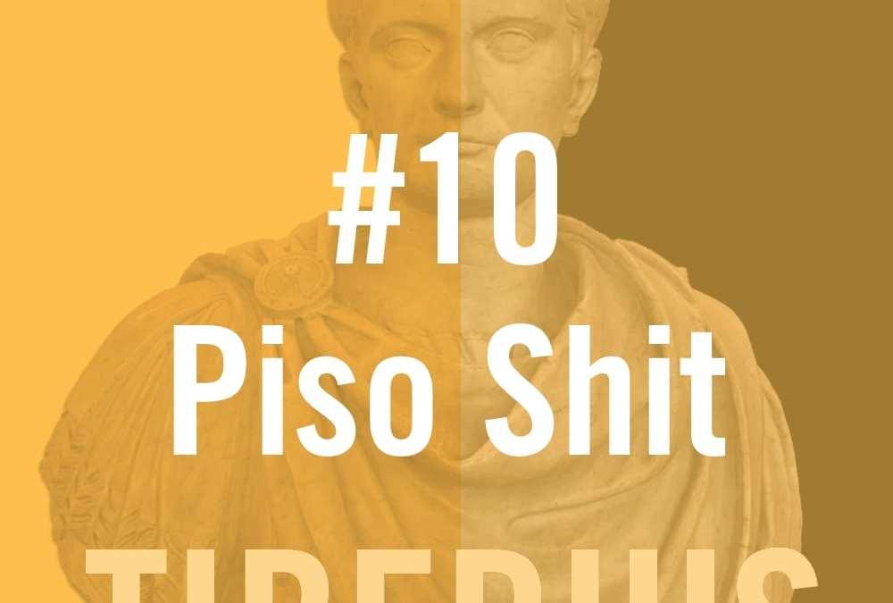 Tiberius Caesar #10 – Piso Shit