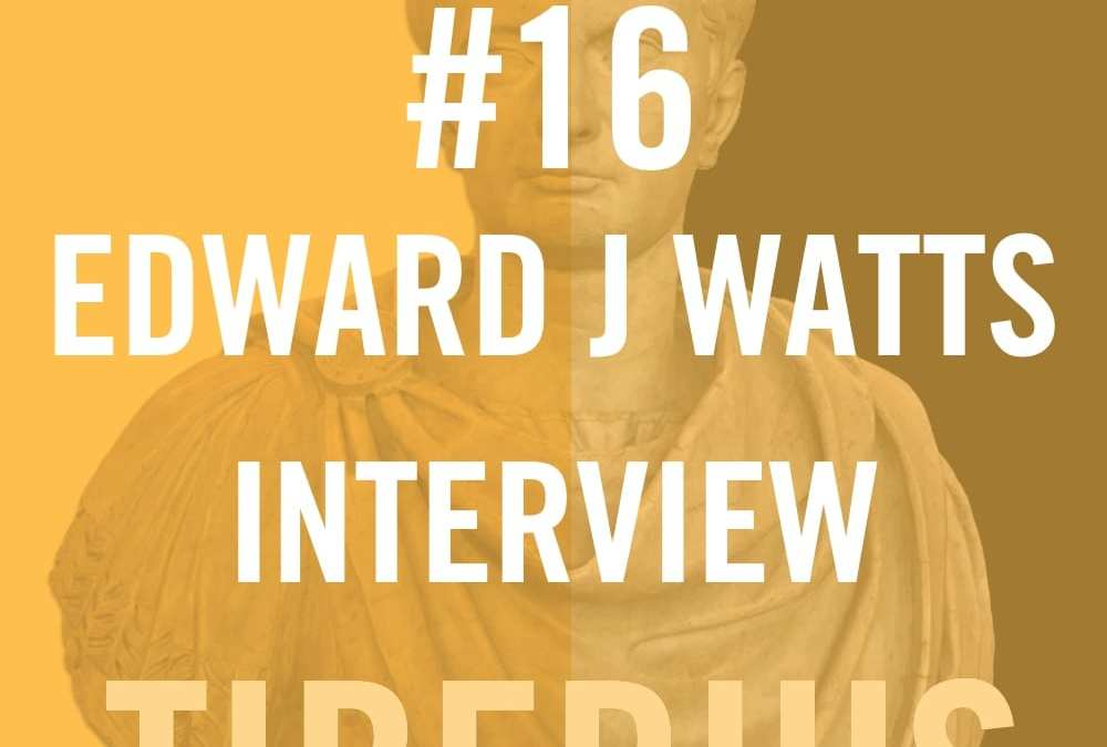 Tiberius #16 – Edward J Watts Interview
