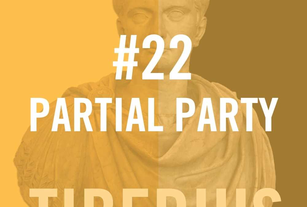 Tiberius #22 – Partial Party