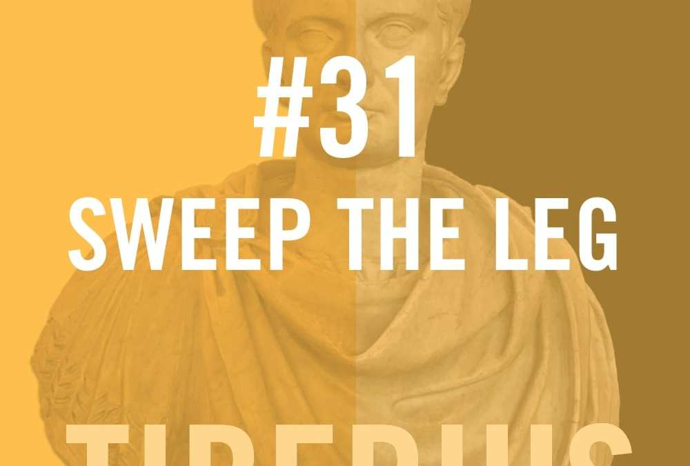 #31 – Sweep The Leg – Tiberius