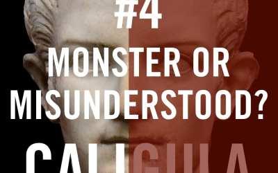 Caligula #4 – Monster or Misunderstood?