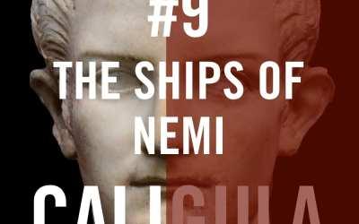 Caligula #9 – The Ships of Nemi