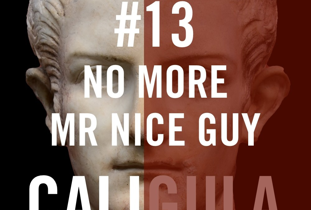 Caligula #13 – No More Mr Nice Guy