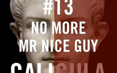 Caligula #13 – No More Mr Nice Guy