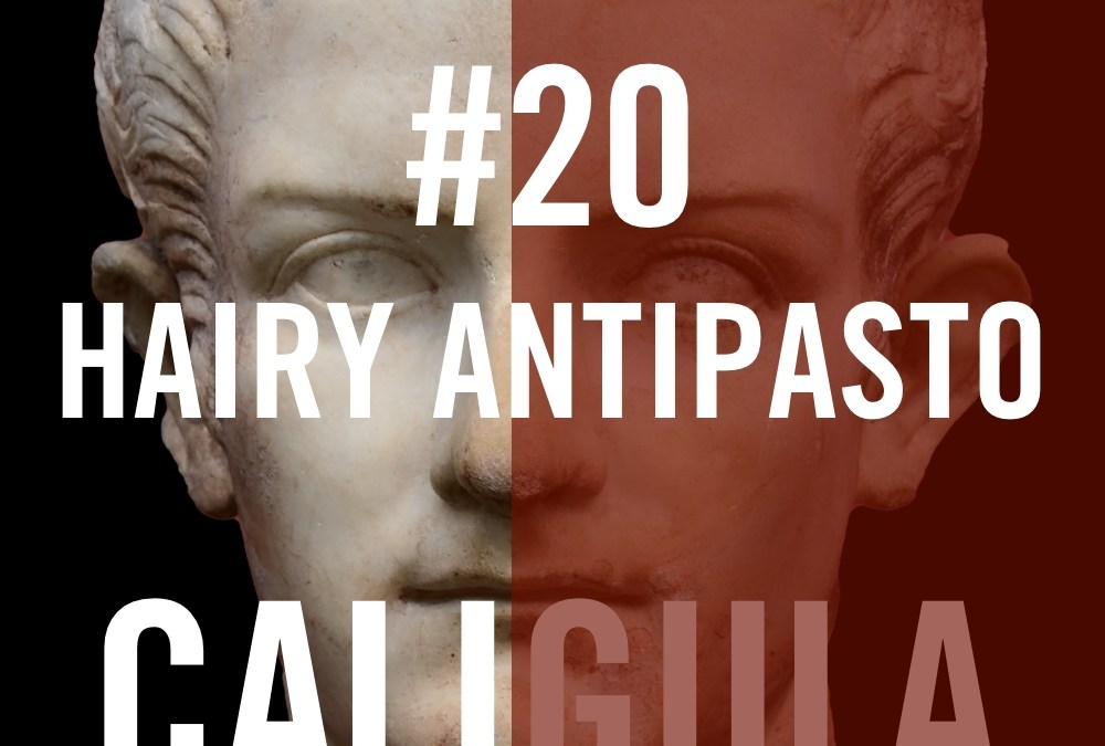 Caligula #20 – Hairy Antipasto