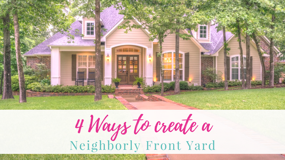 4 Ways to Create a Neighborly Front Yard