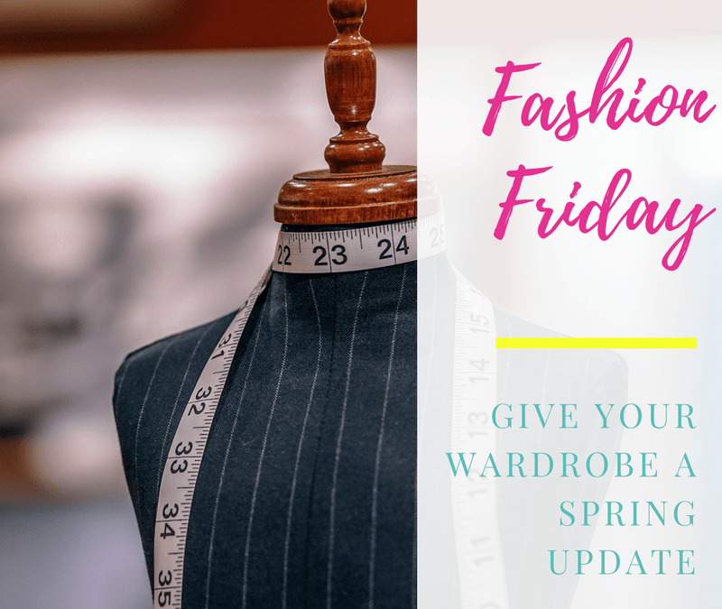 Fashion Friday ~ Give your Wardrobe a Spring Update