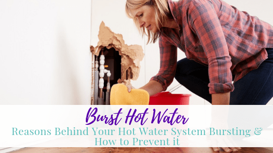 Burst Hot Water: Reasons Behind Your Hot Water System Bursting and How to Prevent It