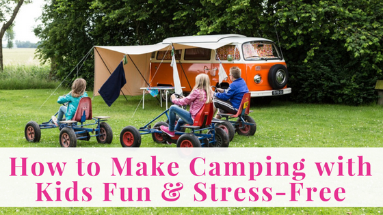 How to Make Camping with Kids Fun & Stress-Free