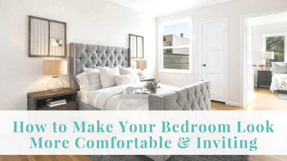How to Make Your Bedroom Look More Comfortable and Inviting