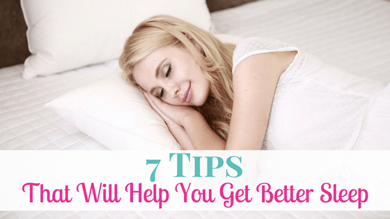 7 Tips That Will Help You Get Better Sleep