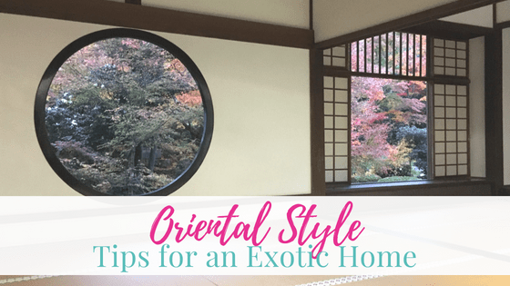 Oriental Style Tips for an Exotic Home