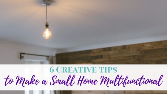6 Creative Tips to Make a Small Home Multifunctional