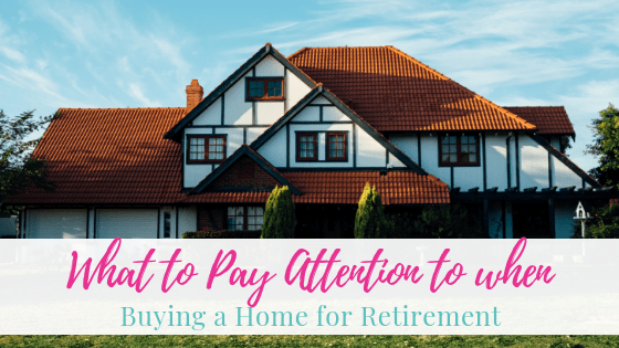 What to Pay Attention to when Buying a Home for Retirement