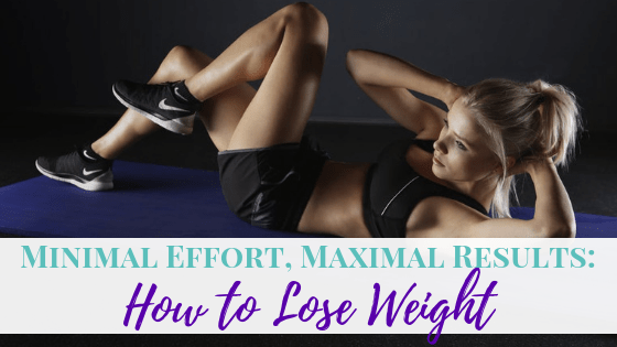 Minimal Effort, Maximal Results: How to Lose Weight