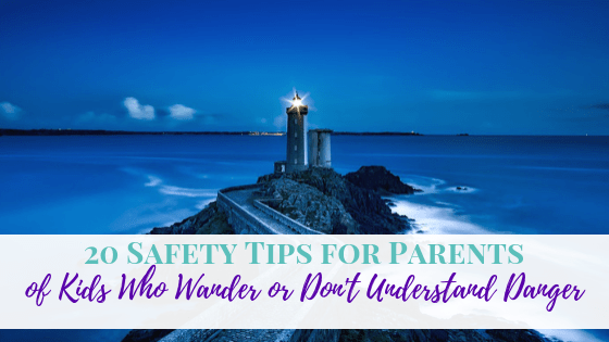 20 Safety Tips for Parents of Kids Who Wander or Don't Understand Danger
