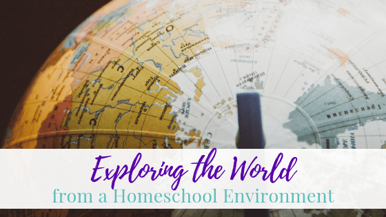Exploring The World From A Homeschool Environment