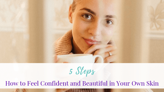 How to Feel Confident and Beautiful in Your Own Skin: 5 Steps