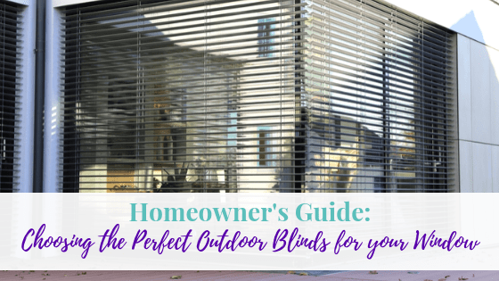 Homeowner's Guide: Choosing the Perfect Outdoor Blinds for Your Window