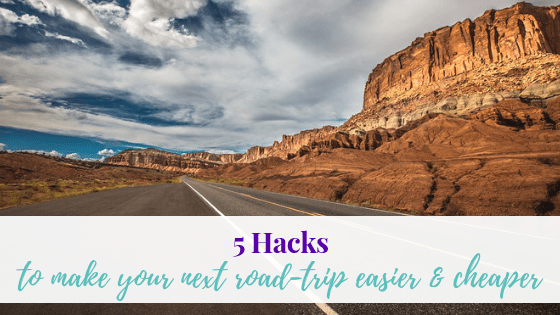 5 hacks to make your next road trip easier and cheaper