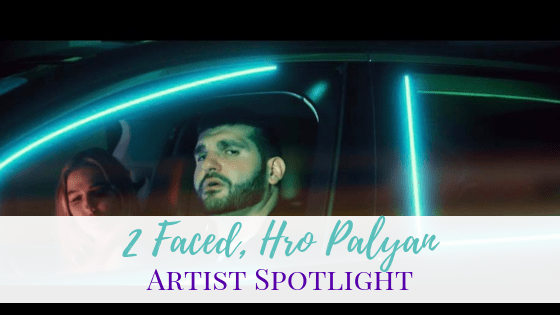 2 Faced, Hro Palyan | Artist Spotlight