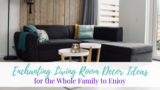 Enchanting Living Room Decor Ideas for the Whole Family to Enjoy
