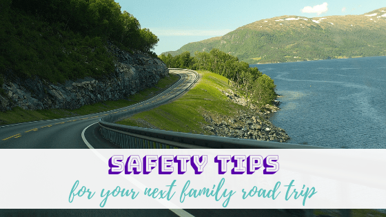 Safety Tips for your Next Family Road Trip