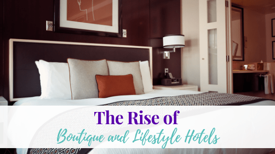 The Rise of Boutique and Lifestyle Hotels