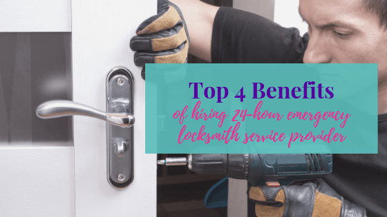 Top 4 Benefits of Hiring 24 Hour Emergency Locksmith Service Provider