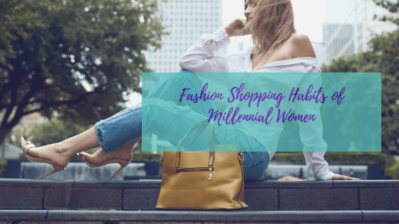 Fashion Shopping Habits of Millennial Women