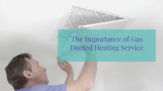 The Importance of Gas Ducted Heating Service