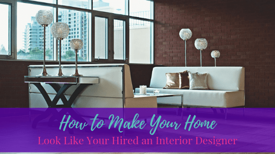 How To Make Your Home Look Like You Hired An Interior Designer Life Of Creed