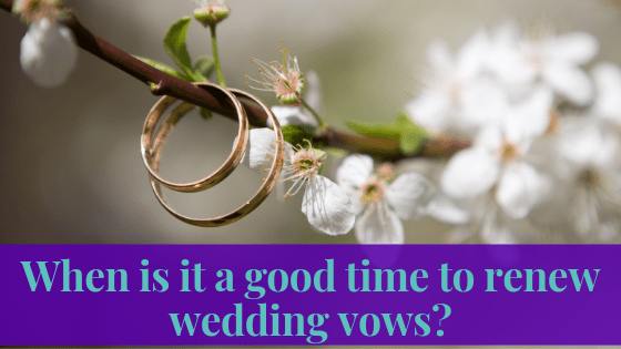 When Is It A Good Time To Renew Your Vows?