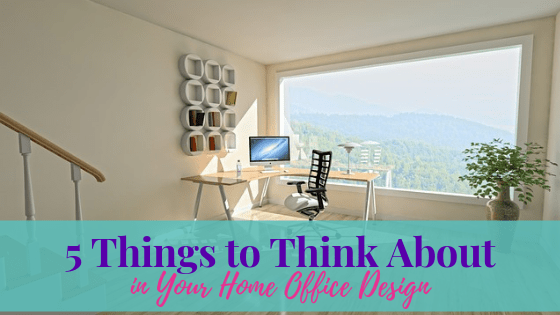 5 Things to Think about in Your Home Office Design