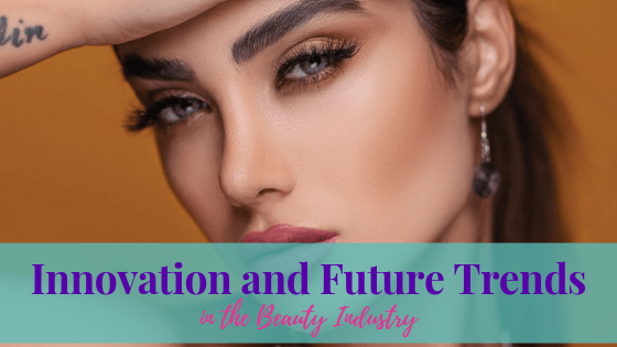Innovation and Future Trends in the Beauty Industry
