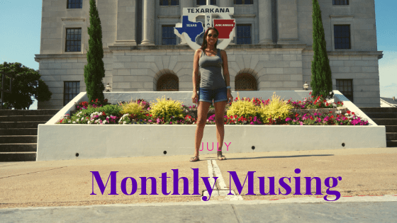 Monthly Musing   July, Summer Adventures