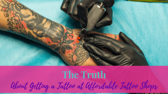 The Truth About Getting a Tattoo at Affordable Tattoo Shops