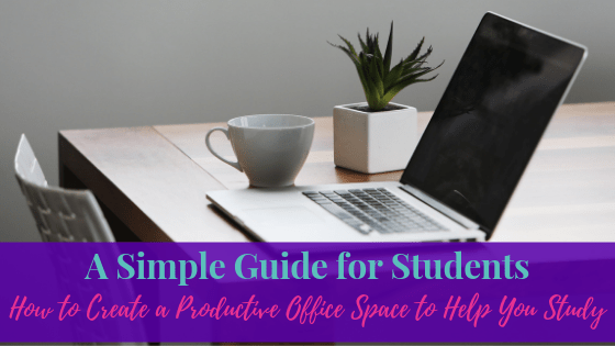 How to Create a Productive Office Space to Help You Study - A Simple Guide for Students | Life of Creed