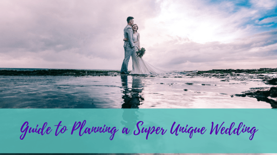 Guide to Planning a Super Unique Wedding