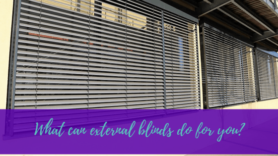 What Can External Blinds Do For You?