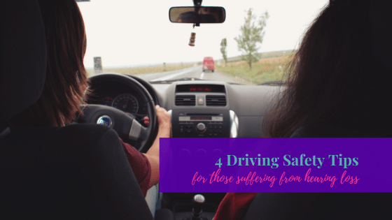 4 Driving Safety Tips for Those Suffering from Hearing Loss
