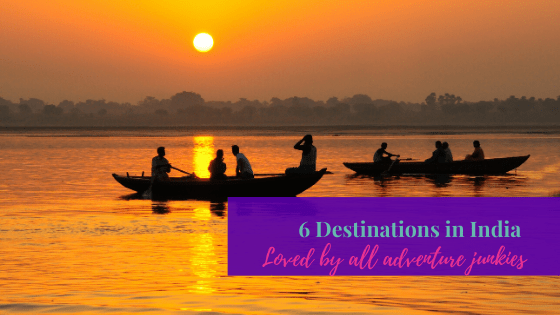 6 Destinations in India Loved by All Adventure Junkies