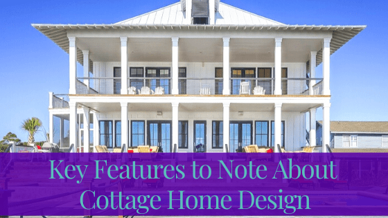 Key Features To Note About Cottage Home Design