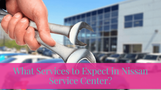 What Services to Expect in Nissan Service Center?