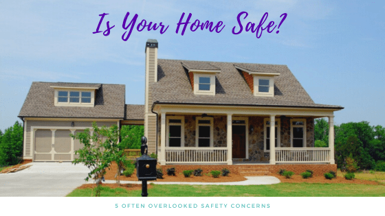 Is Your Home Safe? 5 Often Overlooked Safety Concerns