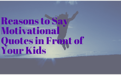 Reasons to Say Motivational Quotes in Front of Your Kids